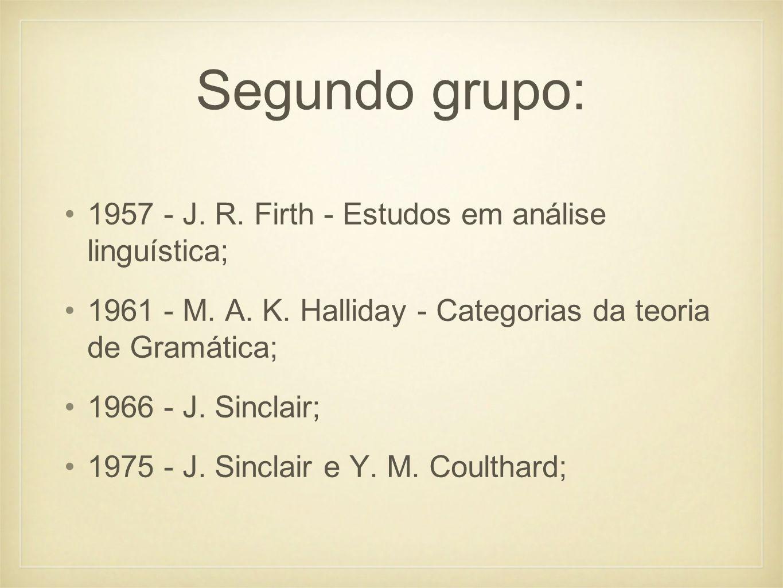 Segundo grupo: 1957 - J. R. Firth - Estudos em análise linguística;