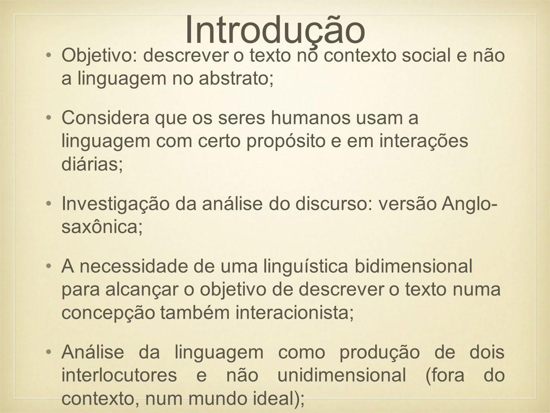 Introdução Objetivo: descrever o texto no contexto social e não a linguagem no abstrato;