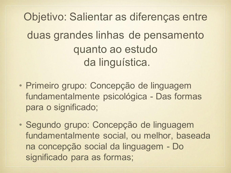 Objetivo: Salientar as diferenças entre duas grandes linhas de pensamento quanto ao estudo da linguística.