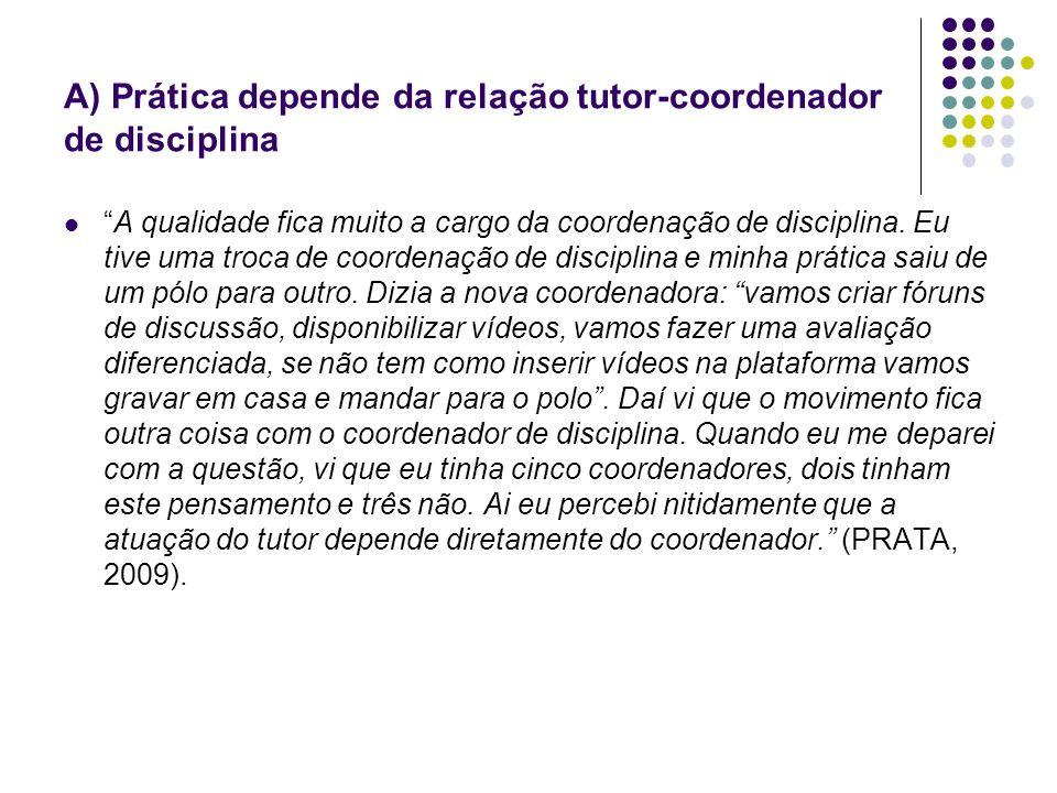 A) Prática depende da relação tutor-coordenador de disciplina