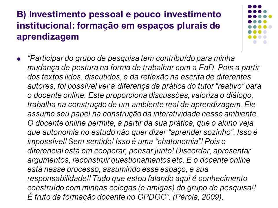 B) Investimento pessoal e pouco investimento institucional: formação em espaços plurais de aprendizagem