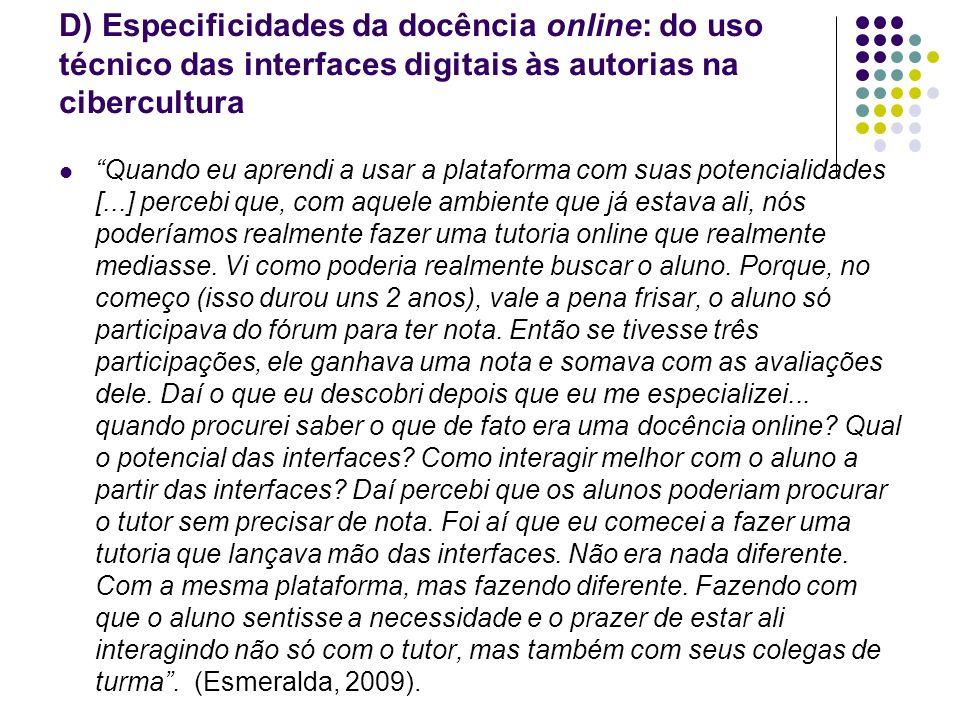D) Especificidades da docência online: do uso técnico das interfaces digitais às autorias na cibercultura