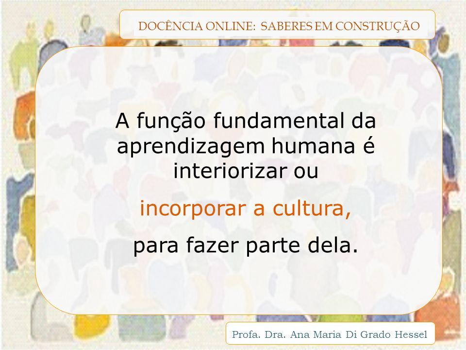 A função fundamental da aprendizagem humana é interiorizar ou