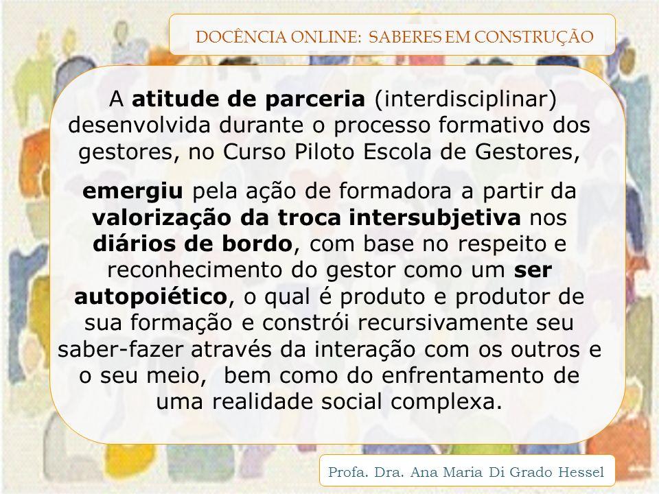 A atitude de parceria (interdisciplinar) desenvolvida durante o processo formativo dos gestores, no Curso Piloto Escola de Gestores,
