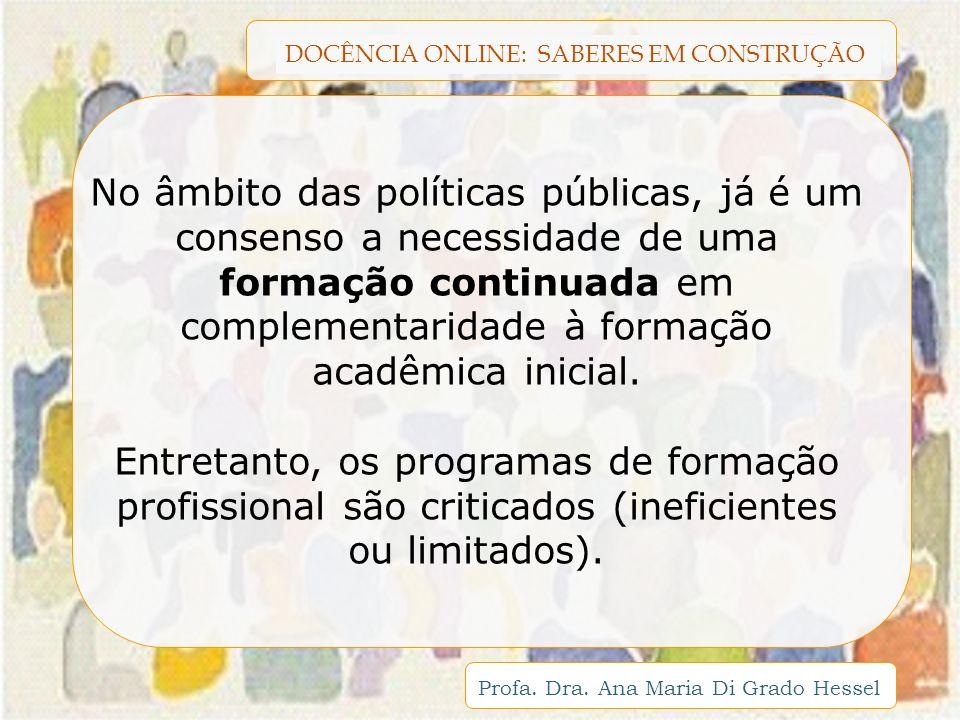 No âmbito das políticas públicas, já é um consenso a necessidade de uma formação continuada em complementaridade à formação acadêmica inicial.