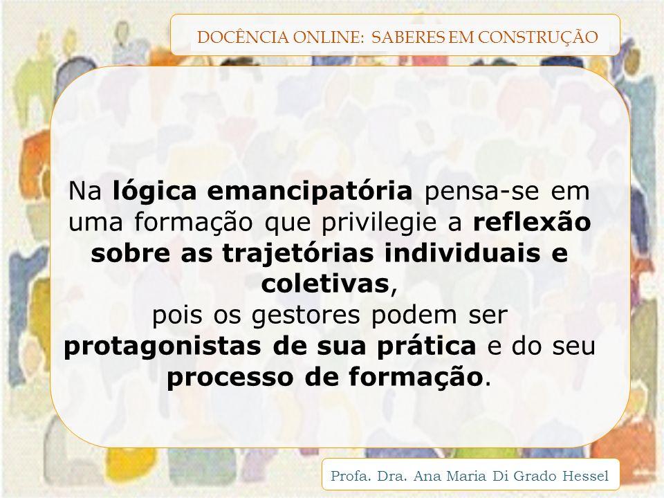 Na lógica emancipatória pensa-se em uma formação que privilegie a reflexão sobre as trajetórias individuais e coletivas,