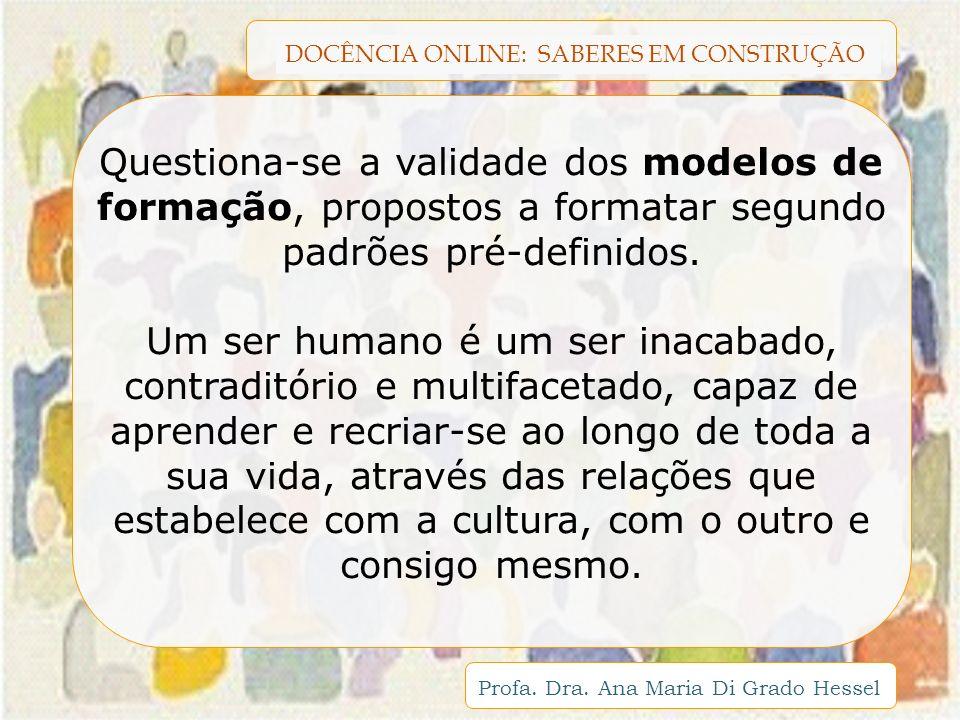 Questiona-se a validade dos modelos de formação, propostos a formatar segundo padrões pré-definidos.