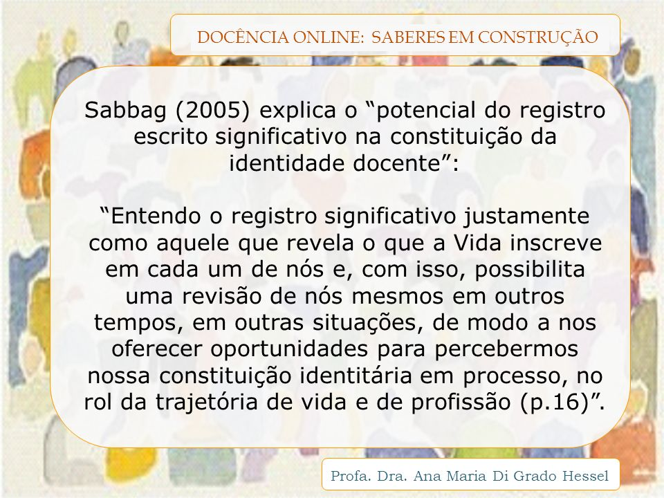 Sabbag (2005) explica o potencial do registro escrito significativo na constituição da identidade docente :