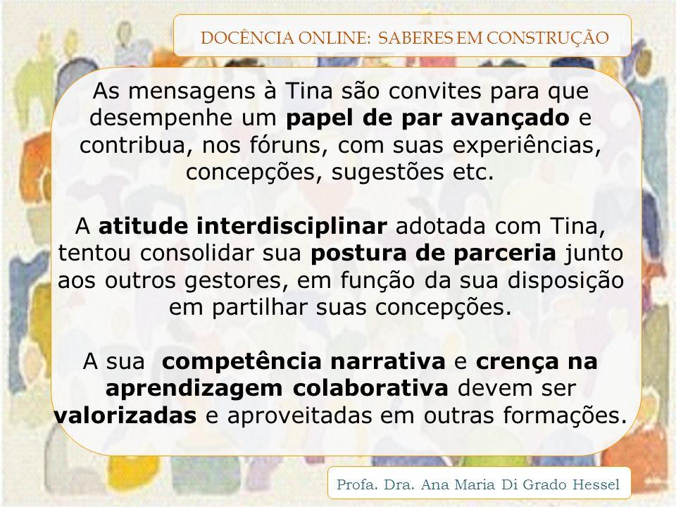 As mensagens à Tina são convites para que desempenhe um papel de par avançado e contribua, nos fóruns, com suas experiências, concepções, sugestões etc.