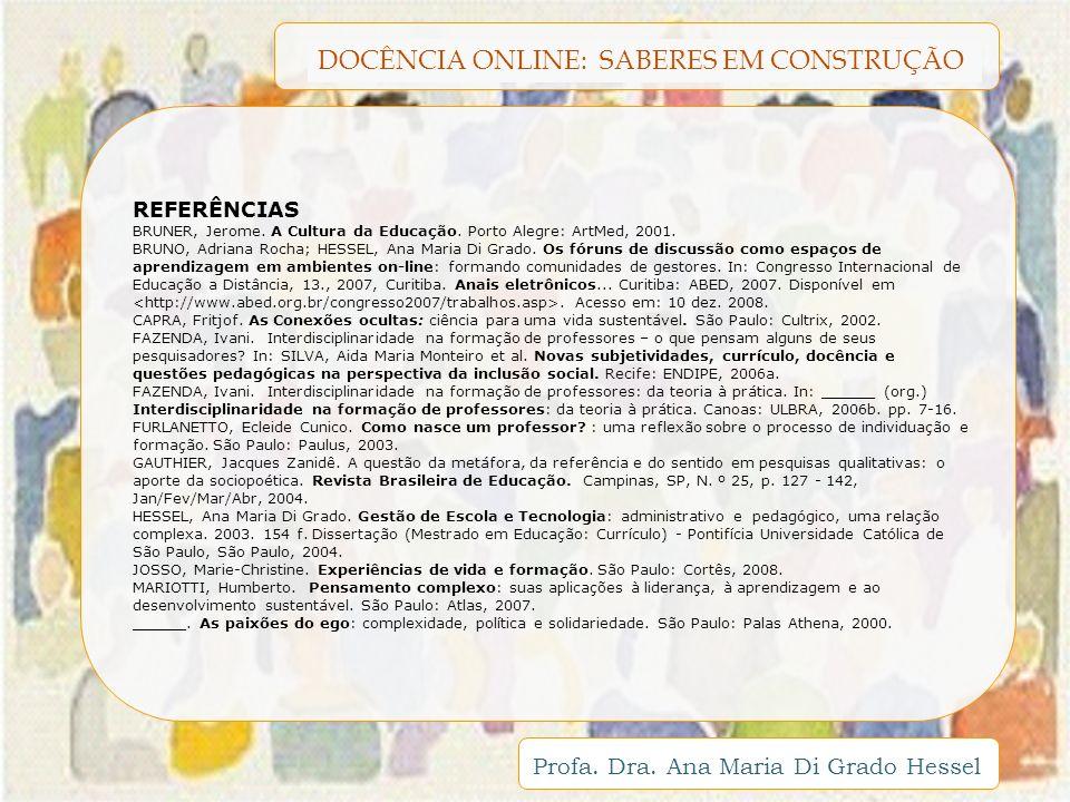 REFERÊNCIAS BRUNER, Jerome. A Cultura da Educação. Porto Alegre: ArtMed, 2001.
