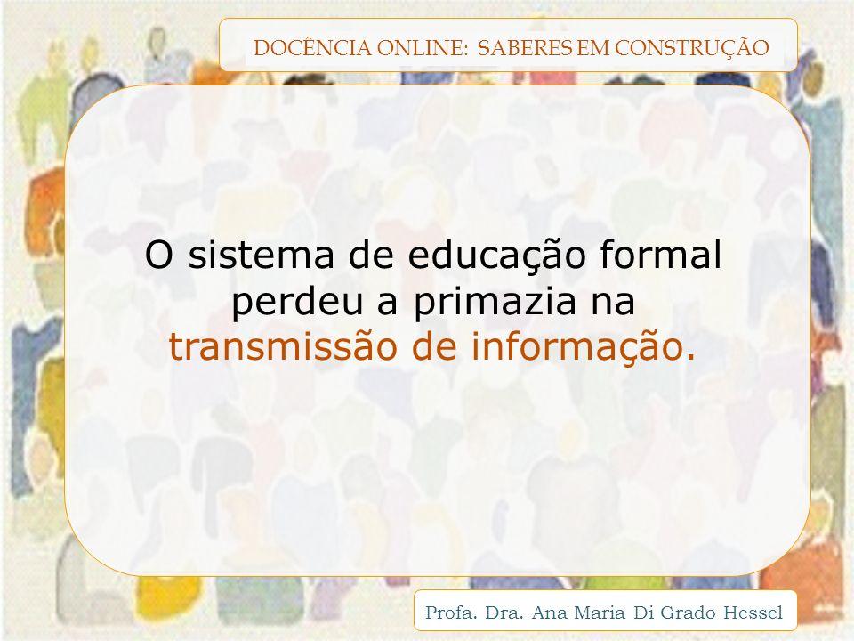 O sistema de educação formal perdeu a primazia na transmissão de informação.