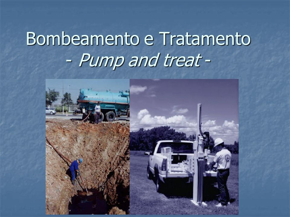 Bombeamento e Tratamento - Pump and treat -