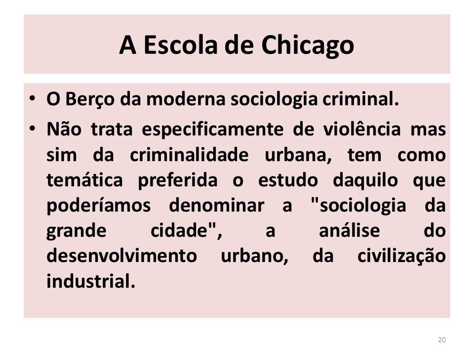 A Escola de Chicago O Berço da moderna sociologia criminal.