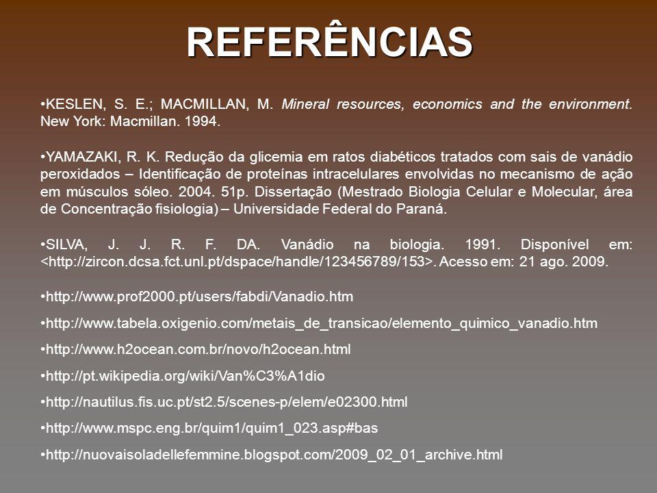 REFERÊNCIAS KESLEN, S. E.; MACMILLAN, M. Mineral resources, economics and the environment. New York: Macmillan. 1994.