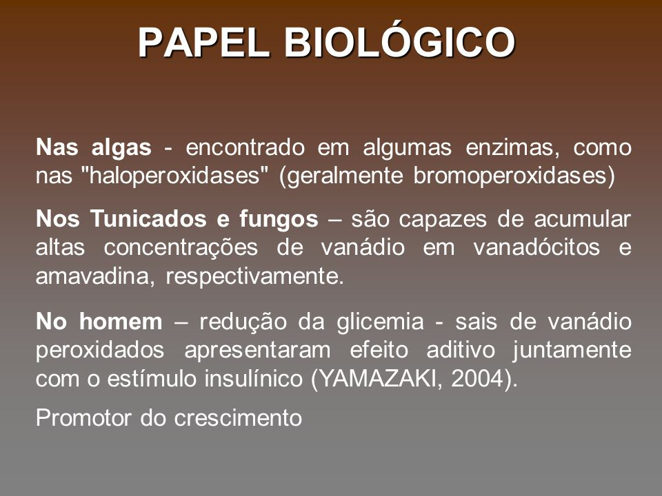 PAPEL BIOLÓGICO Nas algas - encontrado em algumas enzimas, como nas haloperoxidases (geralmente bromoperoxidases)