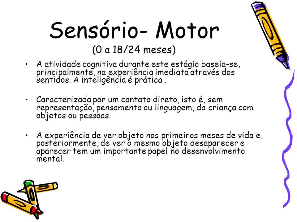 Sensório- Motor (0 a 18/24 meses)
