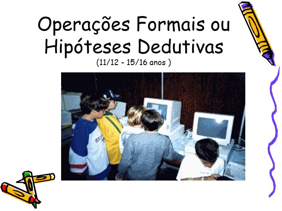 Operações Formais ou Hipóteses Dedutivas (11/12 - 15/16 anos )