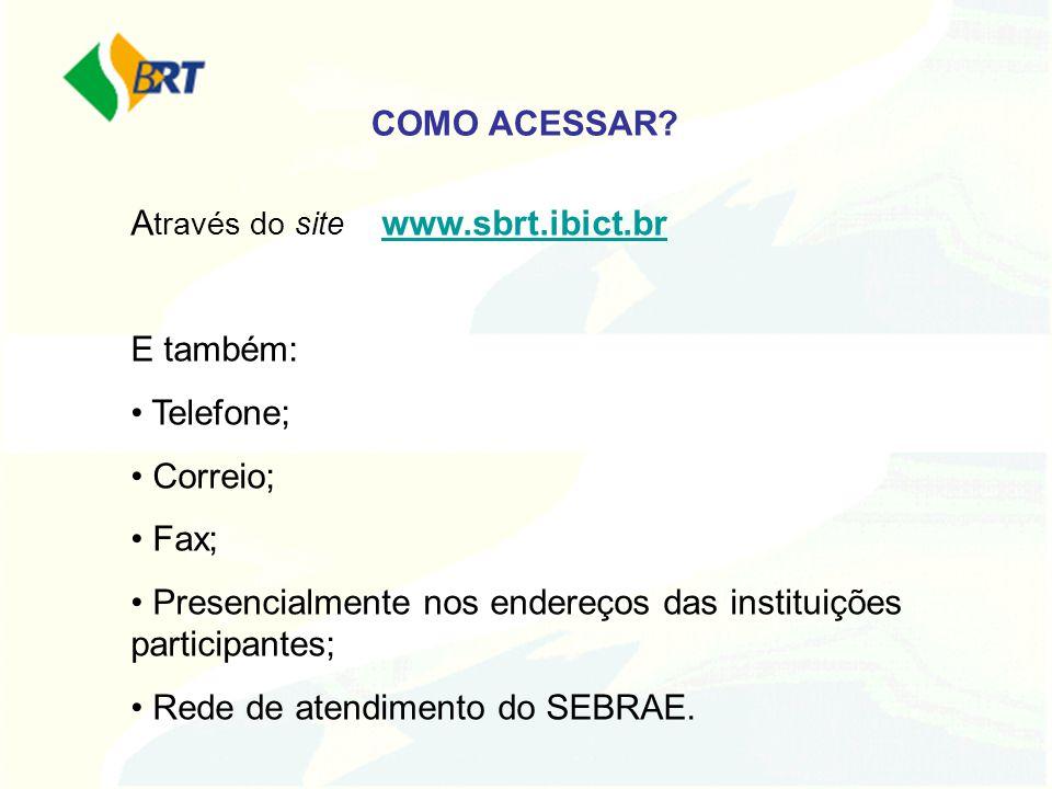 COMO ACESSAR Através do site www.sbrt.ibict.br. E também: Telefone; Correio; Fax;