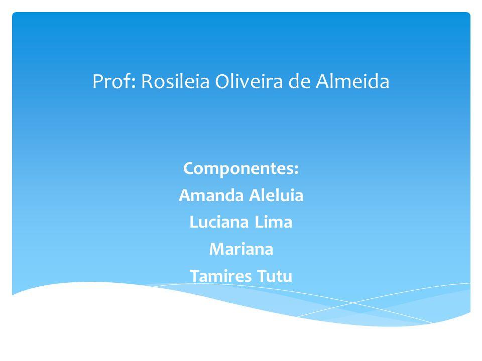 Prof: Rosileia Oliveira de Almeida