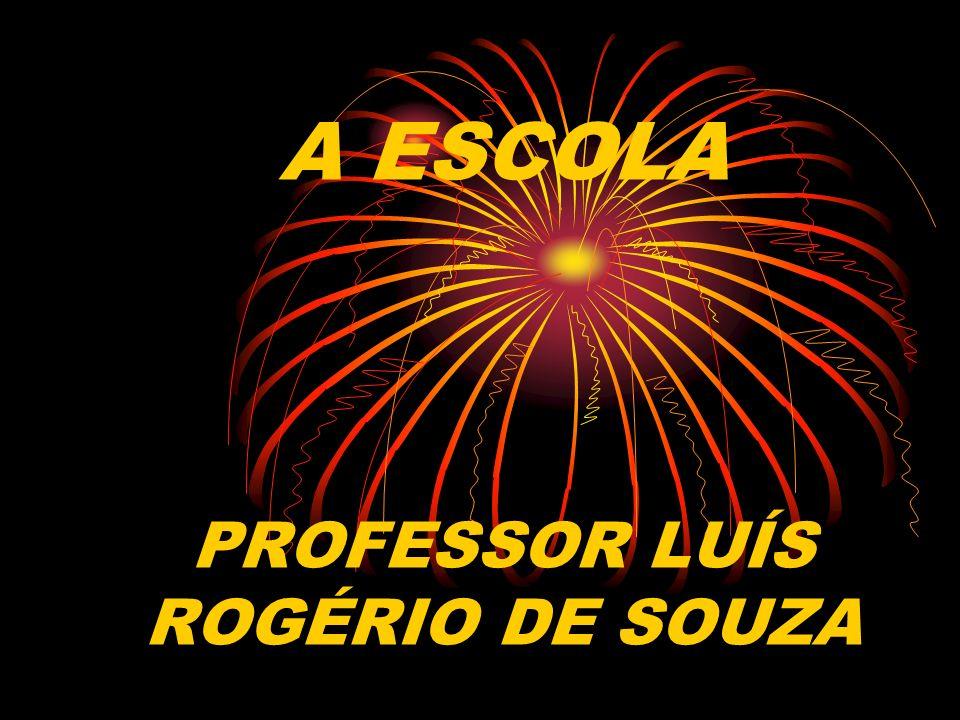 A ESCOLA PROFESSOR LUÍS ROGÉRIO DE SOUZA