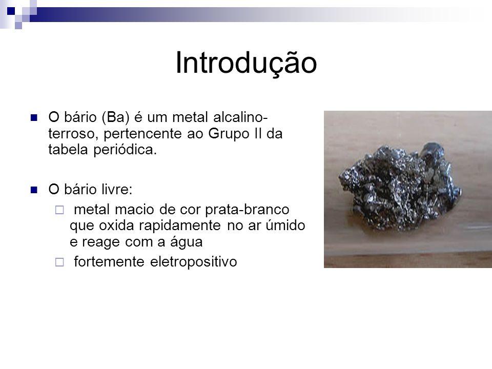 Introdução O bário (Ba) é um metal alcalino-terroso, pertencente ao Grupo II da tabela periódica. O bário livre: