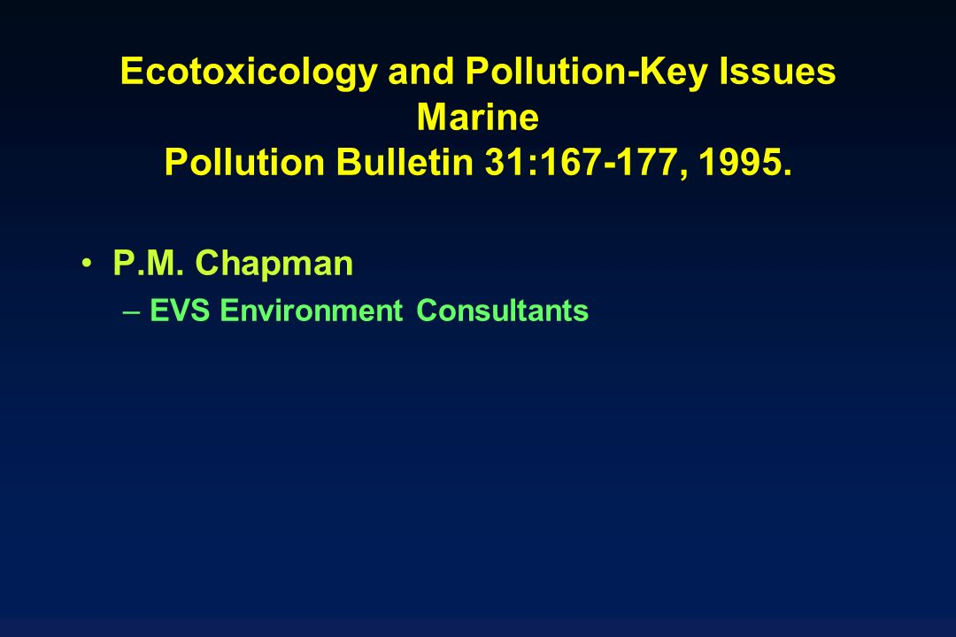 Ecotoxicology and Pollution-Key Issues Marine Pollution Bulletin 31:167-177, 1995.