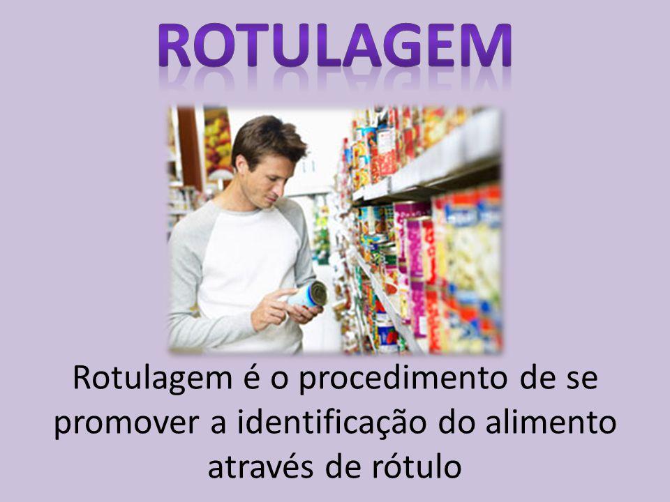 ROTULAGEM Rotulagem é o procedimento de se promover a identificação do alimento através de rótulo