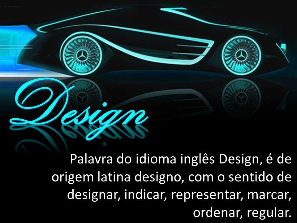 Design Palavra do idioma inglês Design, é de origem latina designo, com o sentido de designar, indicar, representar, marcar, ordenar, regular.