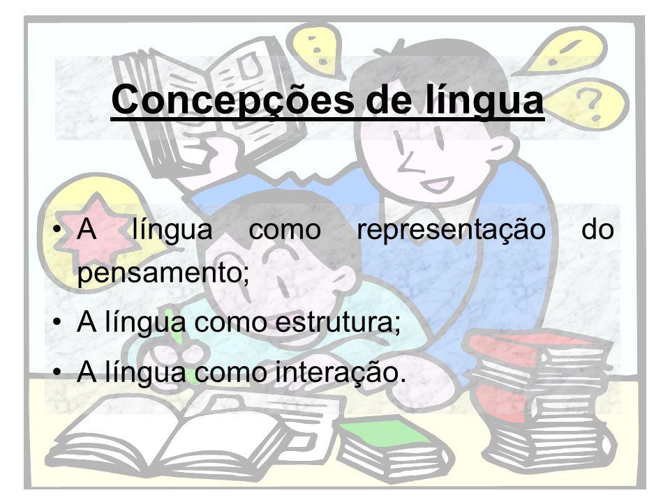 Concepções de língua A língua como representação do pensamento;