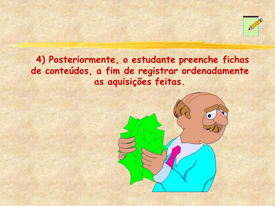 4) Posteriormente, o estudante preenche fichas de conteúdos, a fim de registrar ordenadamente as aquisições feitas.