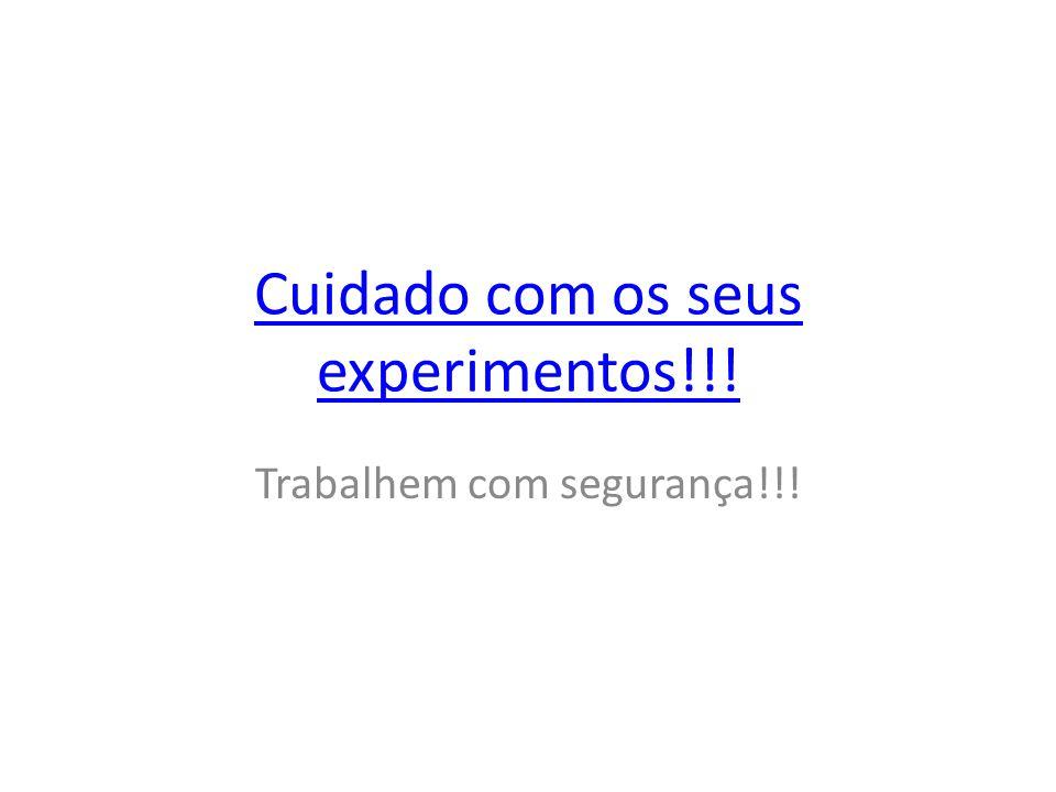 Cuidado com os seus experimentos!!!