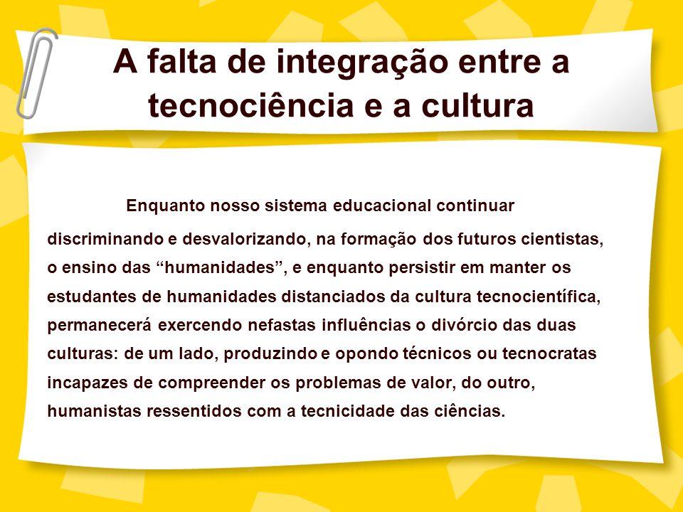 A falta de integração entre a tecnociência e a cultura