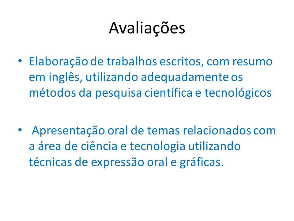 Avaliações Elaboração de trabalhos escritos, com resumo em inglês, utilizando adequadamente os métodos da pesquisa científica e tecnológicos.