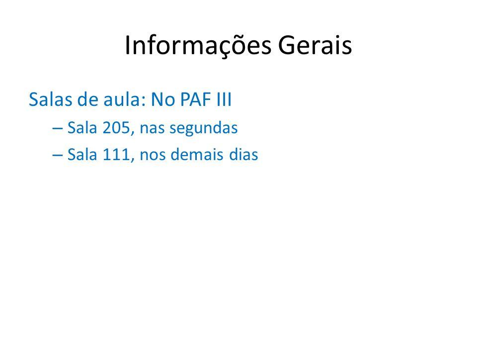 Informações Gerais Salas de aula: No PAF III Sala 205, nas segundas