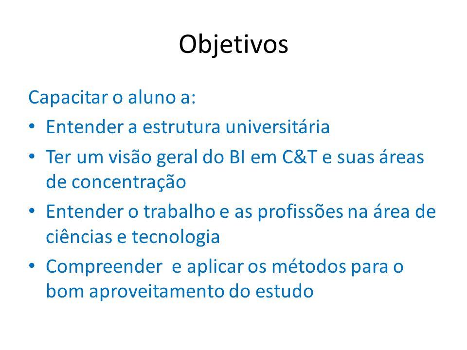 Objetivos Capacitar o aluno a: Entender a estrutura universitária