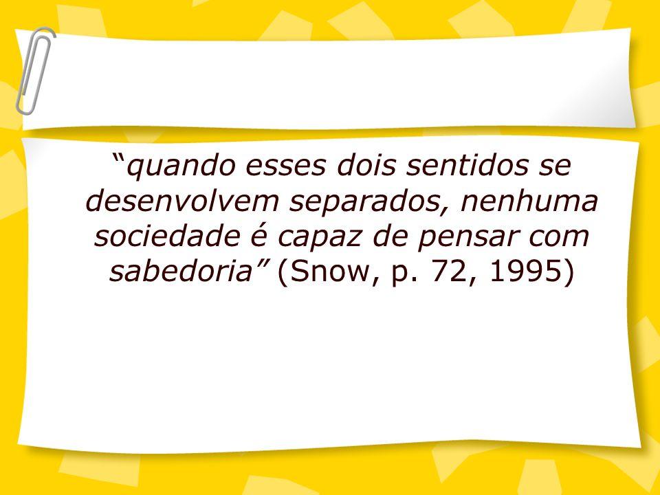 quando esses dois sentidos se desenvolvem separados, nenhuma sociedade é capaz de pensar com sabedoria (Snow, p.