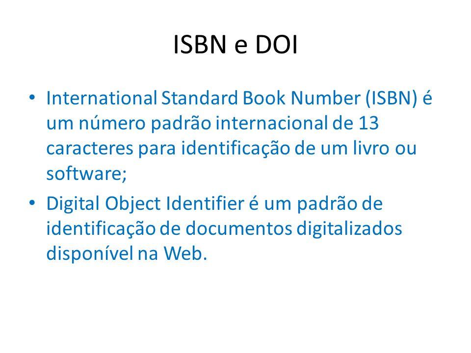 ISBN e DOI International Standard Book Number (ISBN) é um número padrão internacional de 13 caracteres para identificação de um livro ou software;