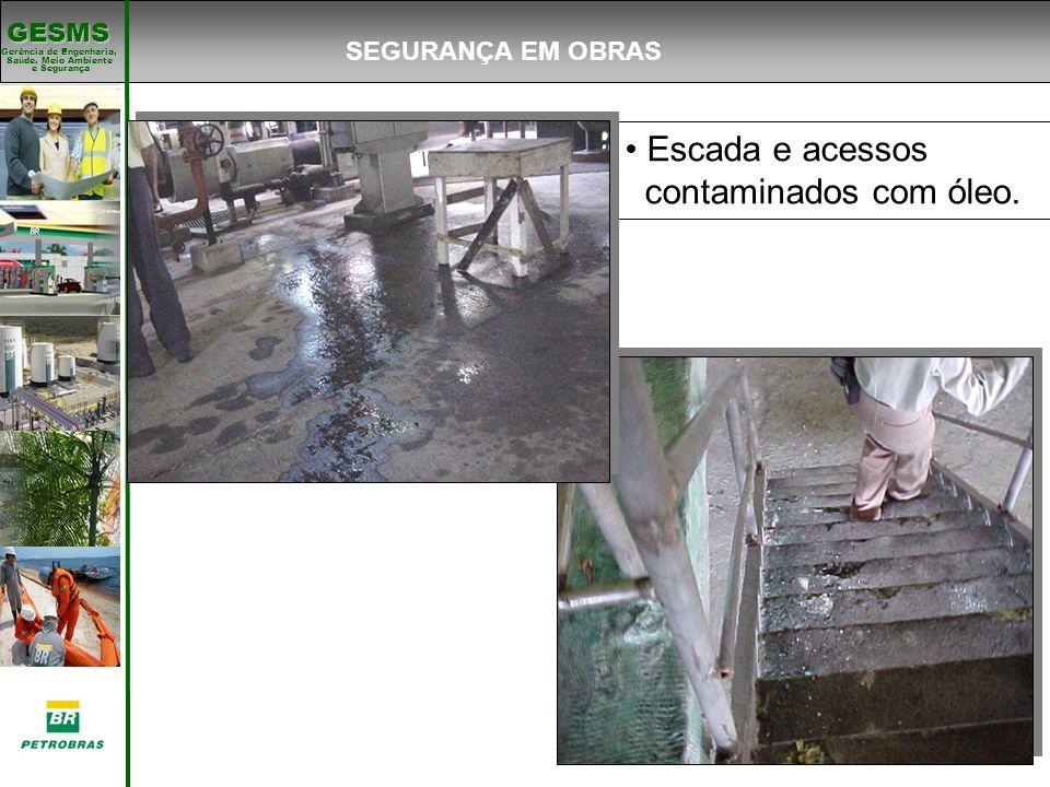 SEGURANÇA EM OBRAS Escada e acessos contaminados com óleo.