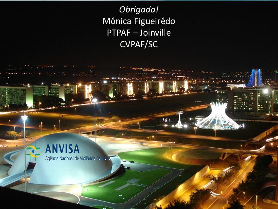 Obrigada! Mônica Figueirêdo PTPAF – Joinville CVPAF/SC