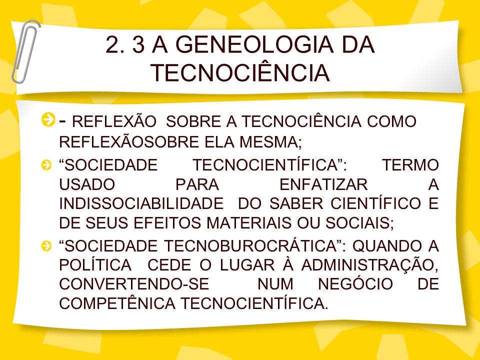 2. 3 A GENEOLOGIA DA TECNOCIÊNCIA