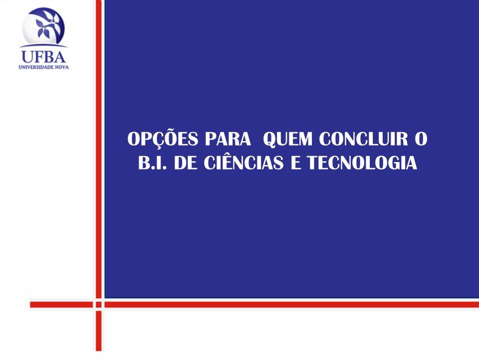 OPÇÕES PARA QUEM CONCLUIR O B.I. DE CIÊNCIAS E TECNOLOGIA