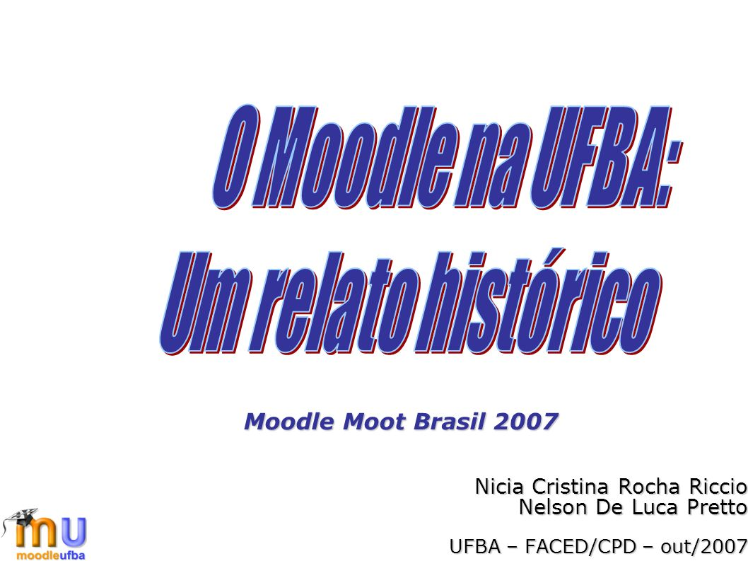 O Moodle na UFBA: Um relato histórico. Moodle Moot Brasil 2007.