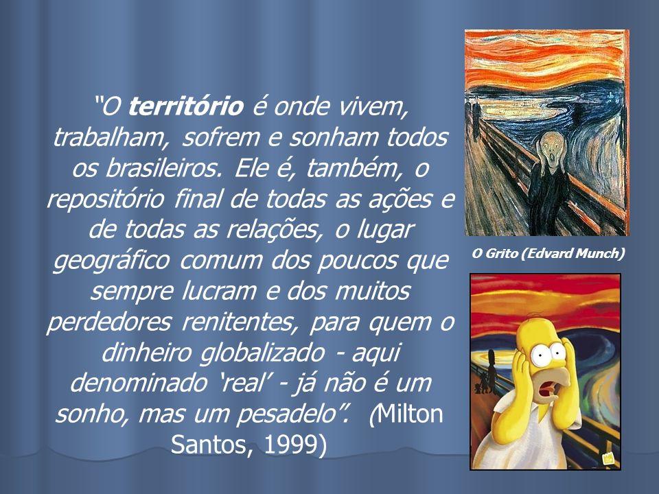 O território é onde vivem, trabalham, sofrem e sonham todos os brasileiros. Ele é, também, o repositório final de todas as ações e de todas as relações, o lugar geográfico comum dos poucos que sempre lucram e dos muitos perdedores renitentes, para quem o dinheiro globalizado - aqui denominado 'real' - já não é um sonho, mas um pesadelo . (Milton Santos, 1999)