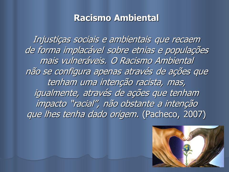 Racismo Ambiental Injustiças sociais e ambientais que recaem de forma implacável sobre etnias e populações mais vulneráveis.