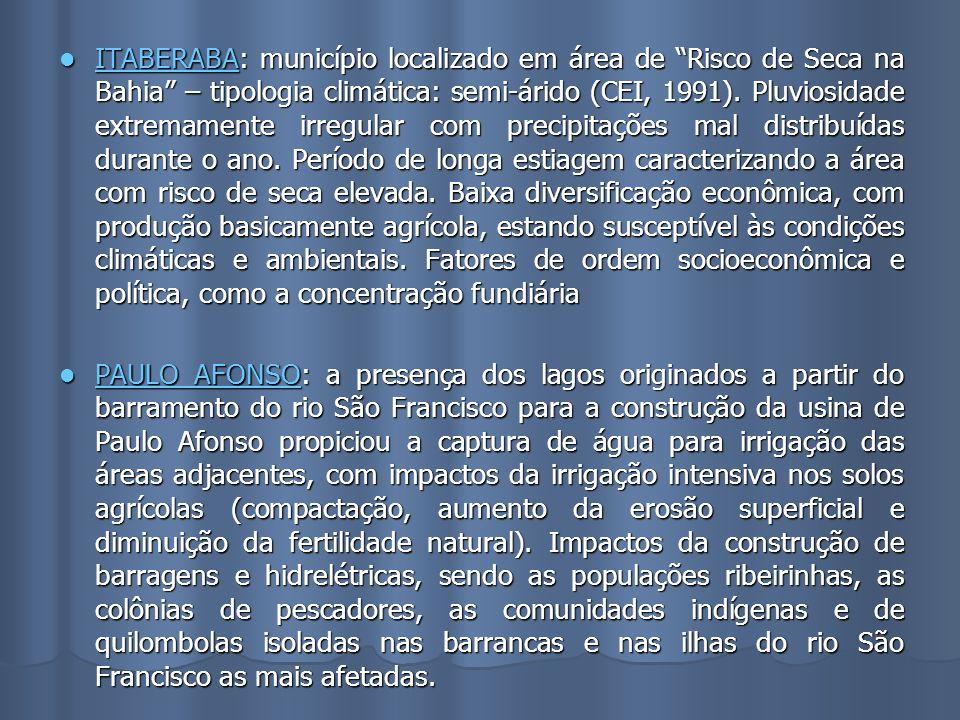 ITABERABA: município localizado em área de Risco de Seca na Bahia – tipologia climática: semi-árido (CEI, 1991). Pluviosidade extremamente irregular com precipitações mal distribuídas durante o ano. Período de longa estiagem caracterizando a área com risco de seca elevada. Baixa diversificação econômica, com produção basicamente agrícola, estando susceptível às condições climáticas e ambientais. Fatores de ordem socioeconômica e política, como a concentração fundiária