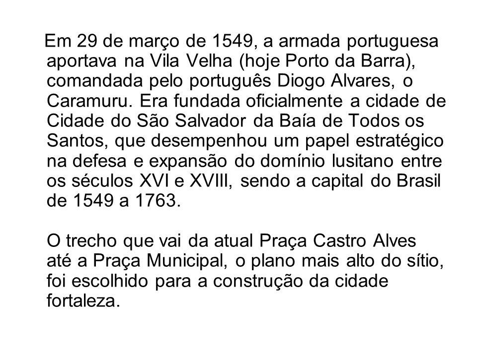 Em 29 de março de 1549, a armada portuguesa aportava na Vila Velha (hoje Porto da Barra), comandada pelo português Diogo Alvares, o Caramuru.