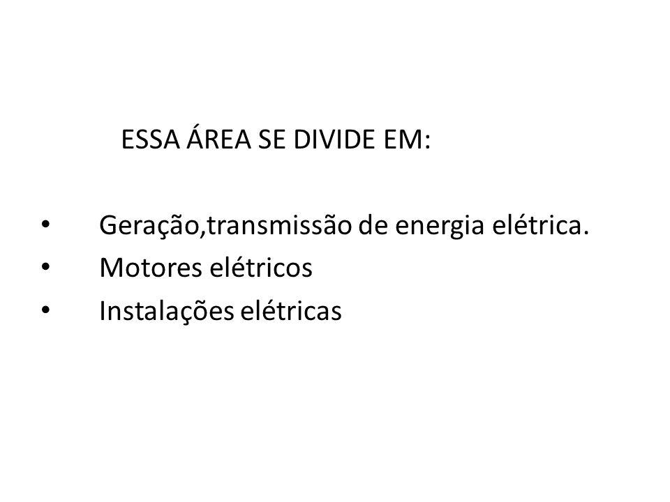 ESSA ÁREA SE DIVIDE EM: Geração,transmissão de energia elétrica.