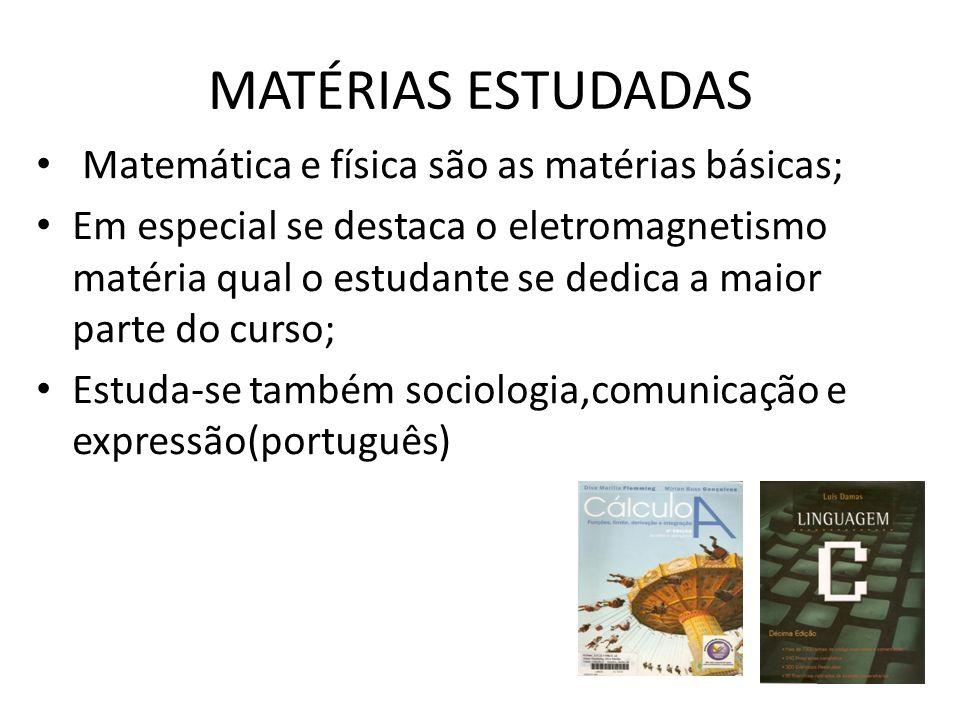 MATÉRIAS ESTUDADAS Matemática e física são as matérias básicas;