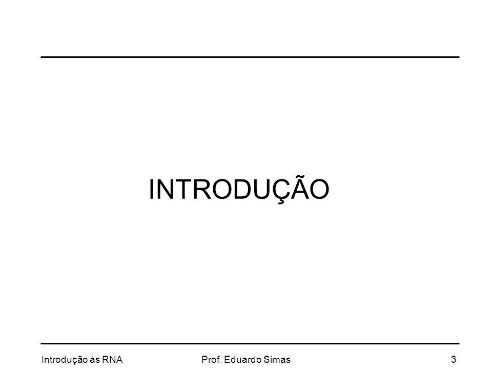 INTRODUÇÃO Introdução às RNA Prof. Eduardo Simas 3
