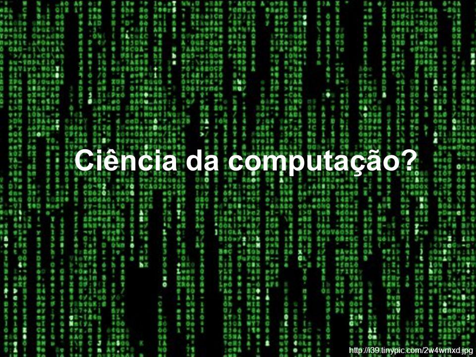 E Ciência da computação http://i39.tinypic.com/2w4wmxd.jpg